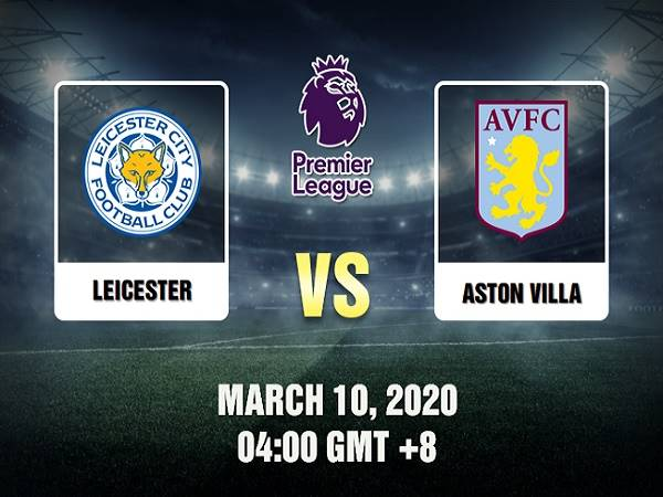Soi kèo Leicester vs Aston Villa, 3h00 ngày 10/03