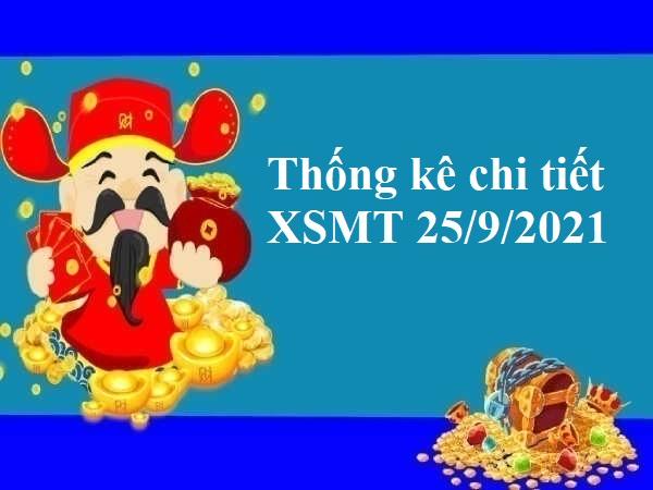 Thống kê chi tiết XSMT 25/9/2021 hôm nay